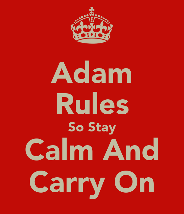 Adam Rules So Stay Calm And Carry On
