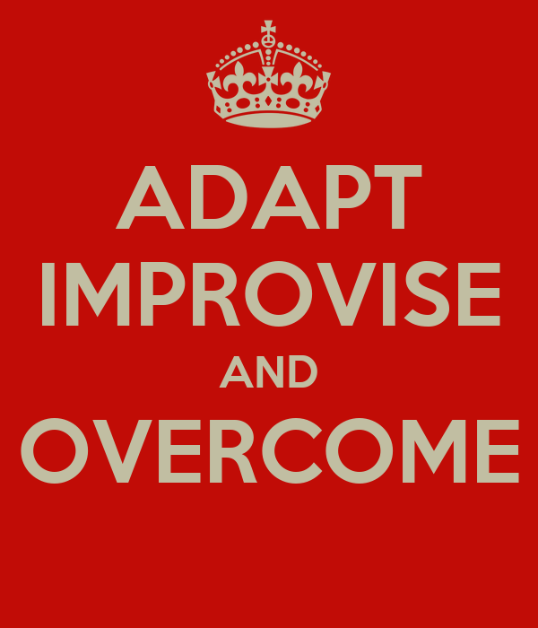ADAPT IMPROVISE AND OVERCOME
