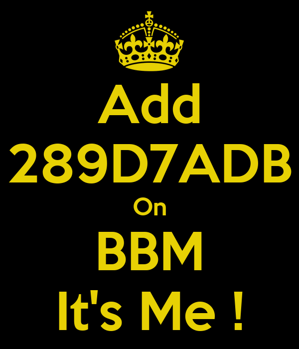 Add 289D7ADB On BBM It's Me !