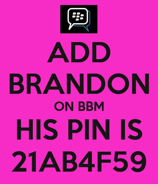 ADD BRANDON ON BBM HIS PIN IS 21AB4F59