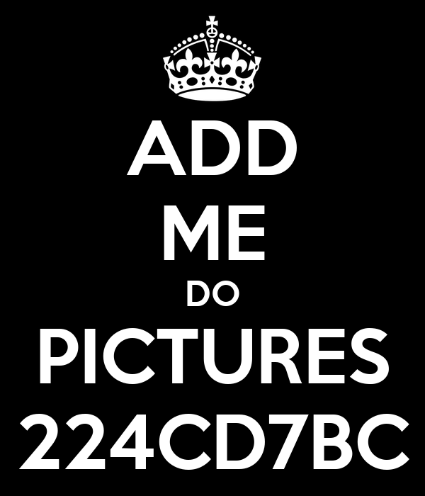 ADD ME DO PICTURES 224CD7BC