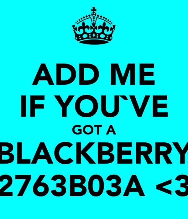 ADD ME IF YOU`VE GOT A BLACKBERRY 2763B03A <3