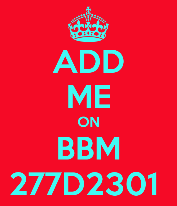 ADD ME ON BBM 277D2301