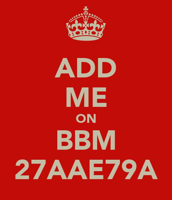 ADD ME ON BBM 27AAE79A