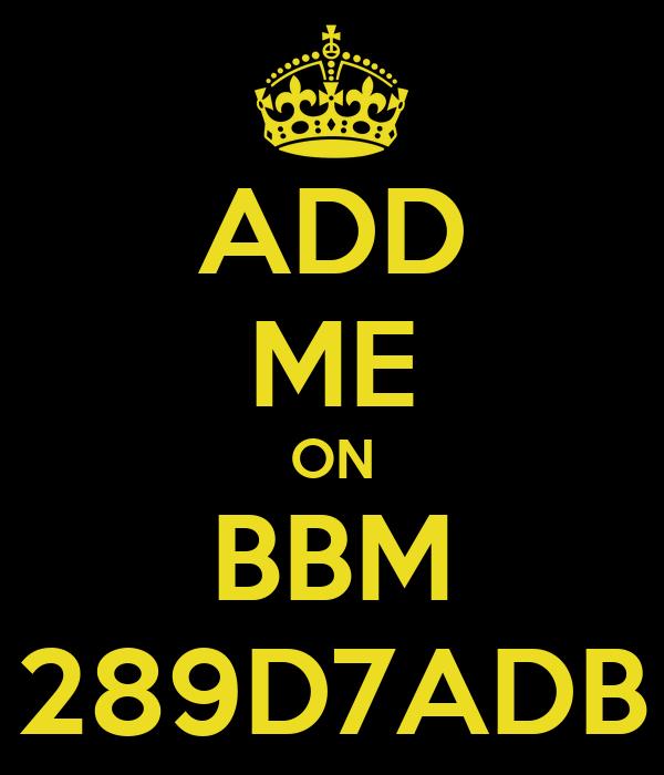 ADD ME ON BBM 289D7ADB