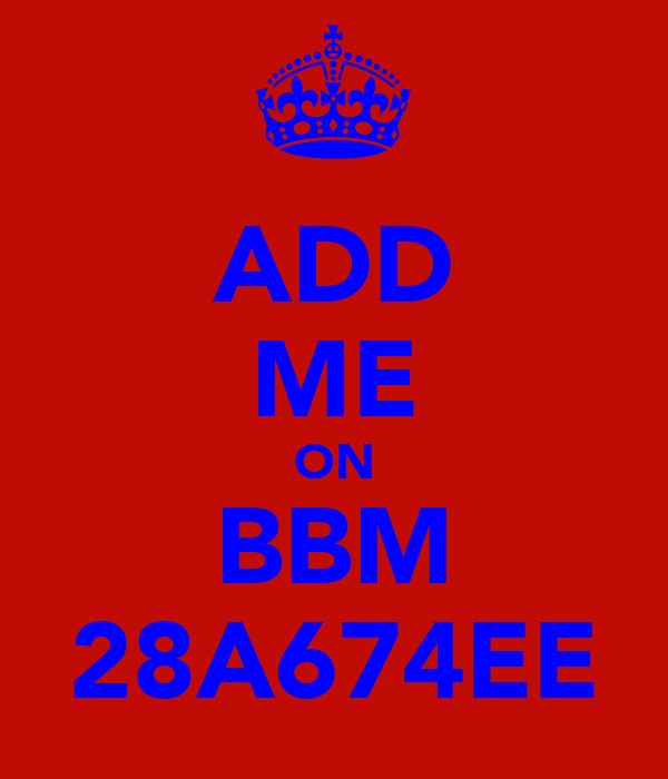 ADD ME ON BBM 28A674EE