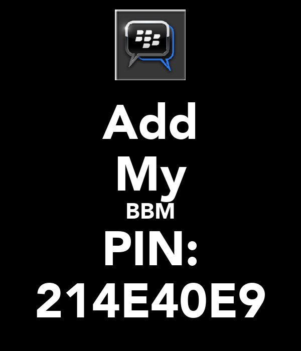 Add My BBM PIN: 214E40E9