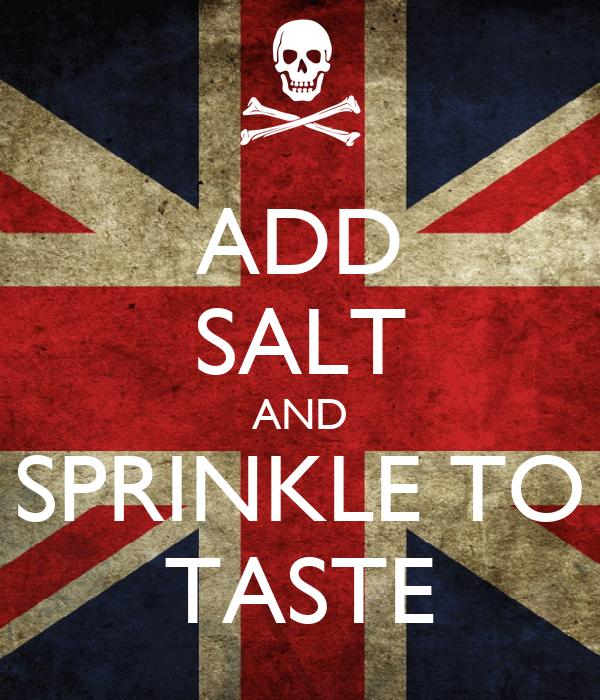 ADD SALT AND SPRINKLE TO TASTE