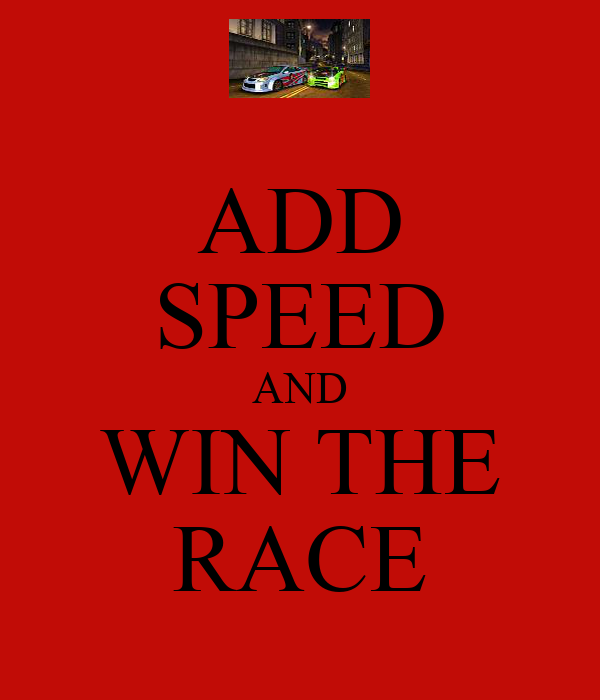ADD SPEED AND WIN THE RACE