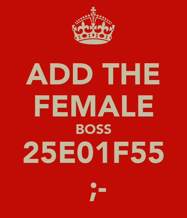 ADD THE FEMALE BOSS 25E01F55 ♥;-