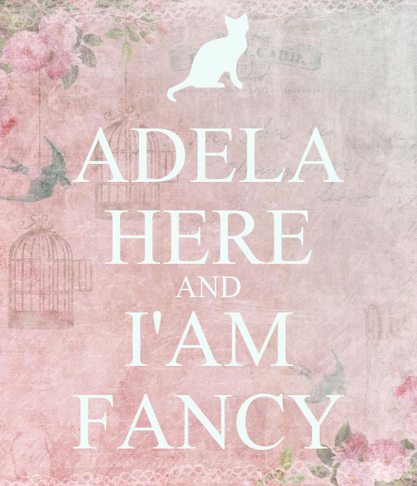 ADELA HERE AND I'AM FANCY