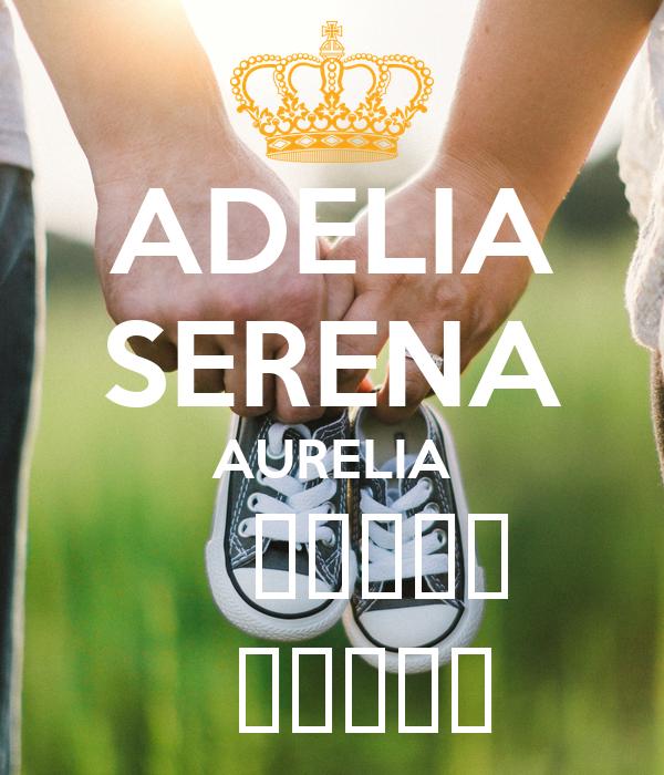 ADELIA SERENA AURELIA    ♡♡♡♡♡   ♡♡♡♡♡