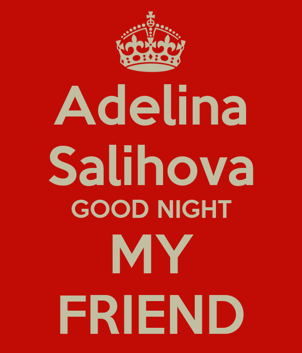 Adelina Salihova GOOD NIGHT MY FRIEND