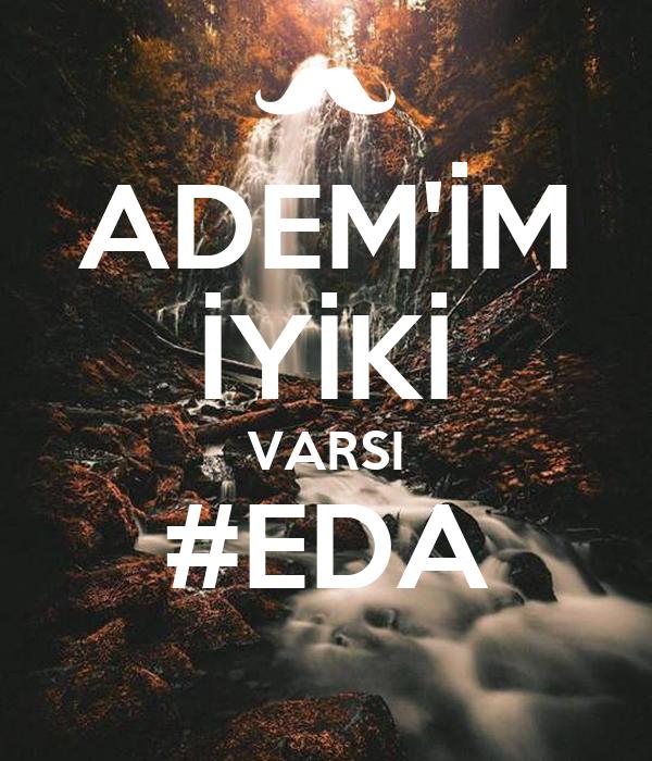 ADEM'İM İYİKİ VARSI #EDA
