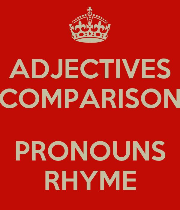 ADJECTIVES COMPARISON  PRONOUNS RHYME