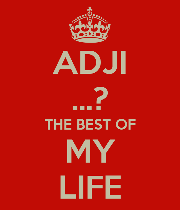 ADJI ...? THE BEST OF MY LIFE