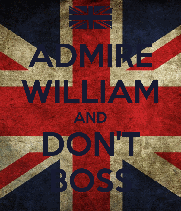 ADMIRE WILLIAM AND DON'T BOSS