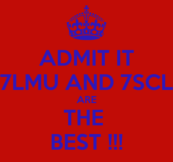 ADMIT IT 7LMU AND 7SCL ARE THE  BEST !!!