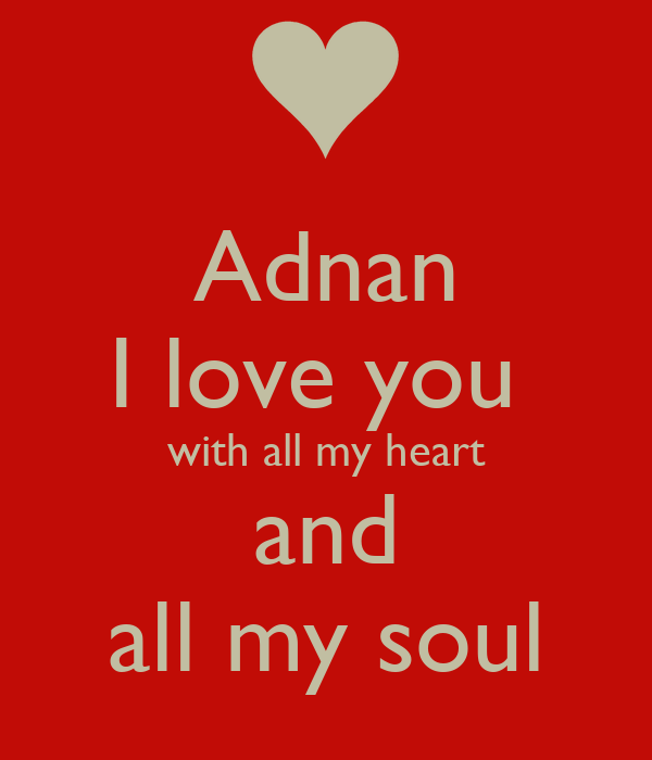 Adnan I Love You With All My Heart And All My Soul Poster Ana