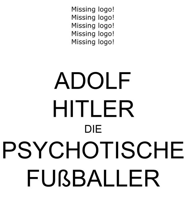 ADOLF HITLER DIE PSYCHOTISCHE FUßBALLER