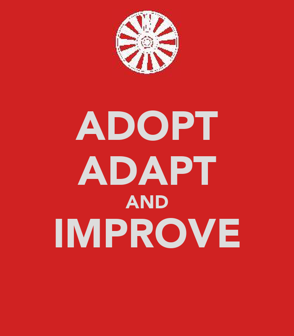 ADOPT ADAPT AND IMPROVE
