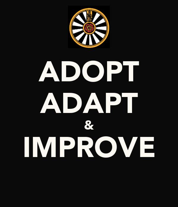 ADOPT ADAPT & IMPROVE