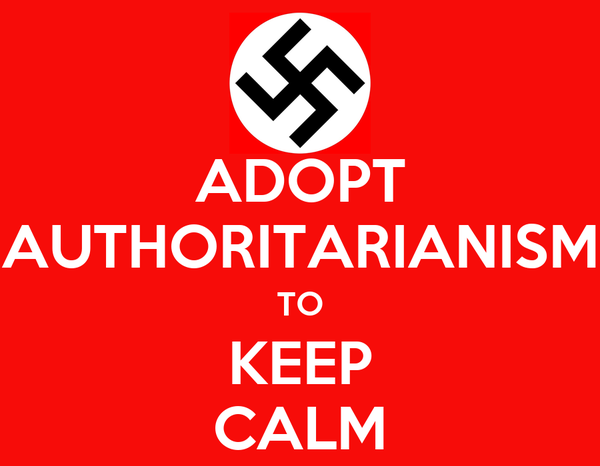 ADOPT AUTHORITARIANISM TO KEEP CALM