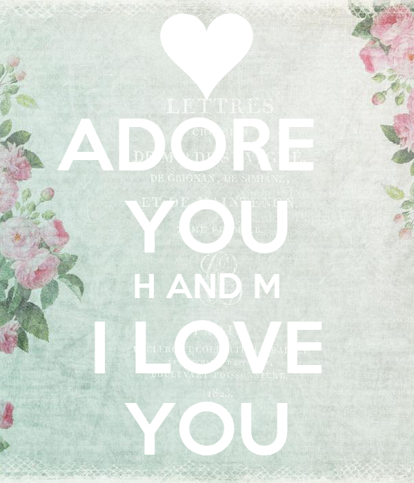 ADORE   YOU H AND M I LOVE YOU