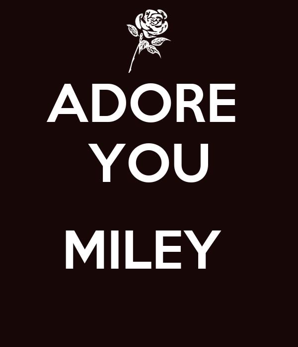 ADORE  YOU  MILEY