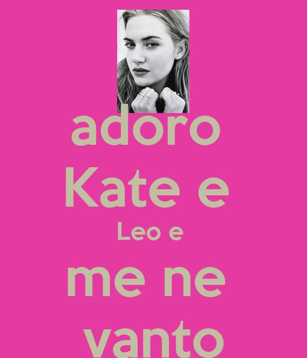 adoro  Kate e  Leo e  me ne  vanto