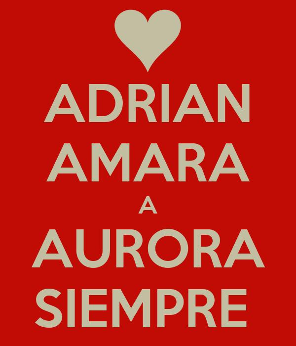 ADRIAN AMARA A AURORA SIEMPRE
