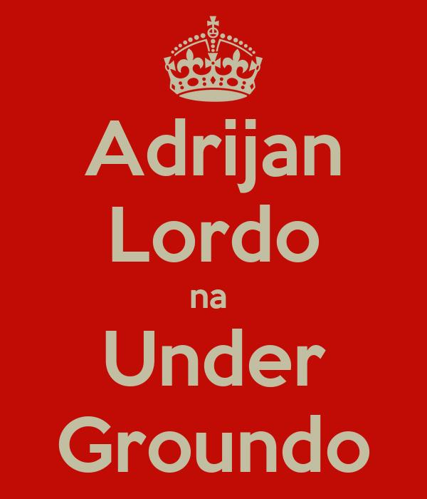 Adrijan Lordo na  Under Groundo