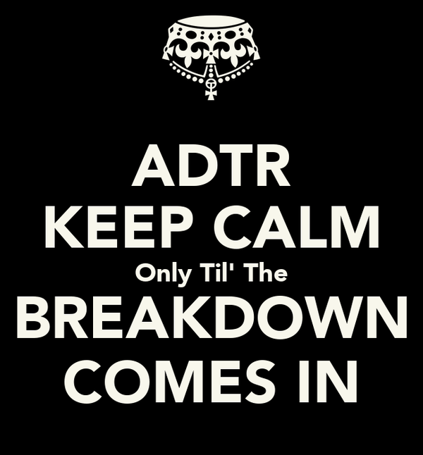 ADTR KEEP CALM Only Til' The BREAKDOWN COMES IN