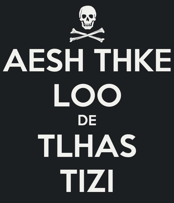 AESH THKE LOO DE TLHAS TIZI