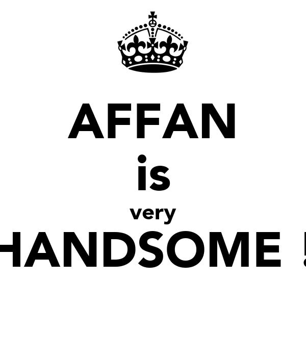 AFFAN is very HANDSOME ! ☺