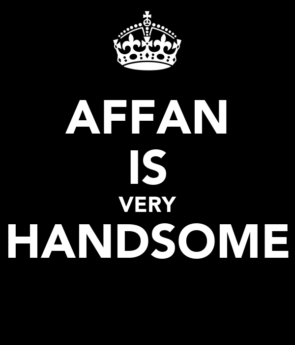 AFFAN IS VERY HANDSOME