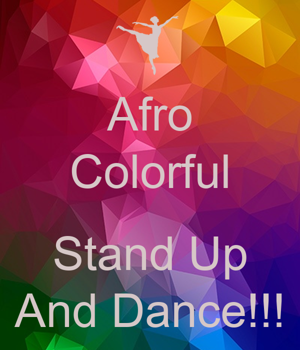 Afro Colorful  Stand Up And Dance!!!