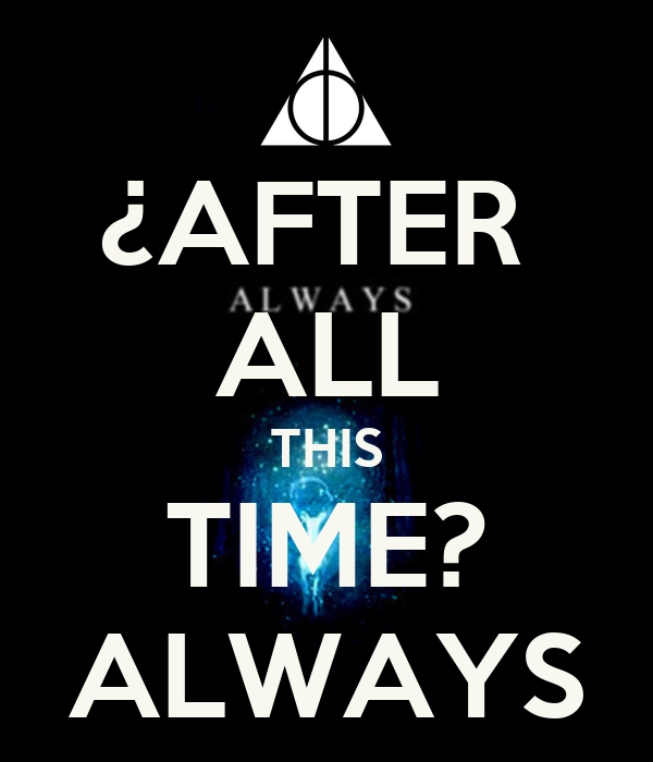 ¿AFTER  ALL THIS TIME? ALWAYS