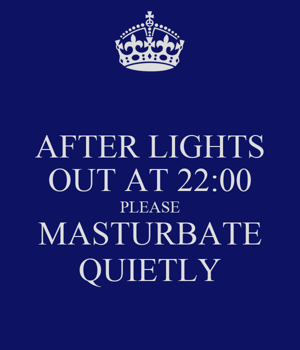AFTER LIGHTS OUT AT 22:00 PLEASE MASTURBATE QUIETLY