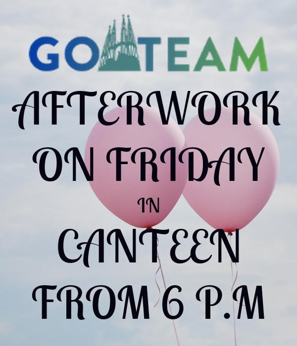 AFTERWORK ON FRIDAY IN CANTEEN FROM 6 P.M