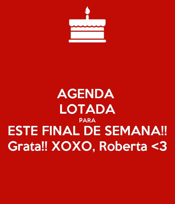 AGENDA  LOTADA PARA ESTE FINAL DE SEMANA!! Grata!! XOXO, Roberta <3