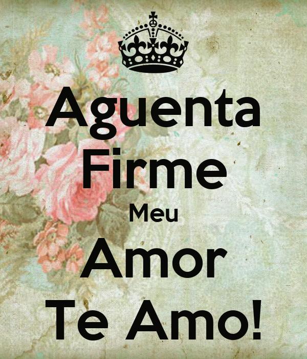Aguenta Firme Meu Amor Te Amo!