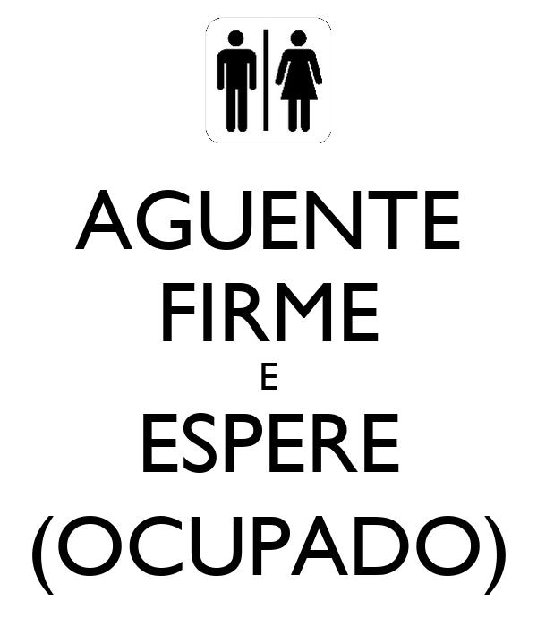 AGUENTE FIRME E ESPERE (OCUPADO)