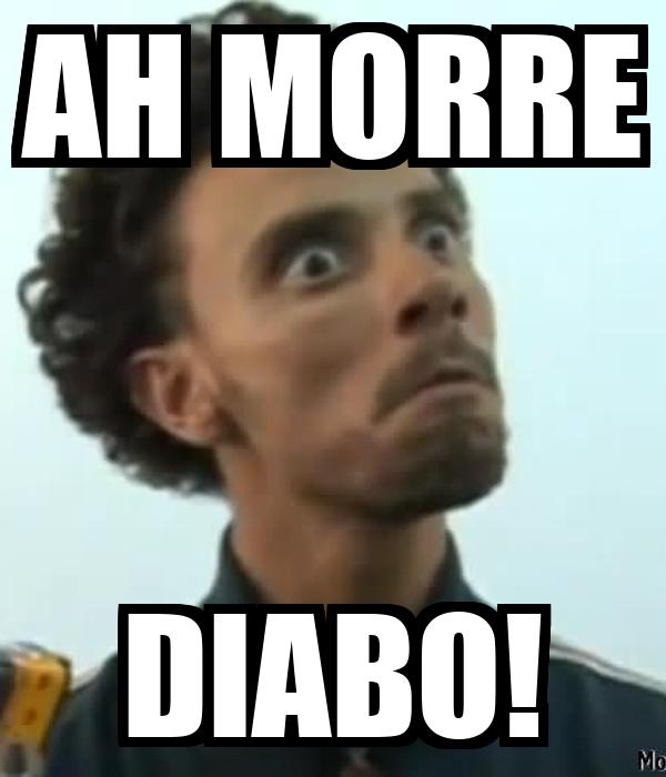 AH MORRE DIABO!
