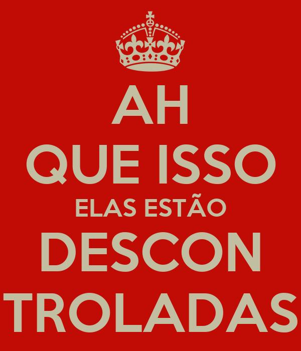 AH QUE ISSO ELAS ESTÃO DESCON TROLADAS