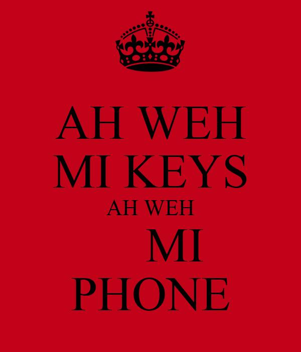 AH WEH MI KEYS AH WEH     MI PHONE