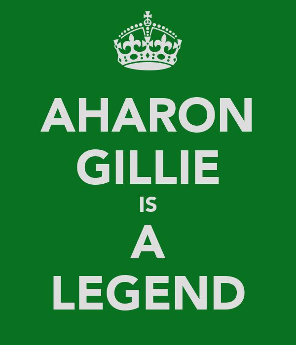 AHARON GILLIE IS A LEGEND