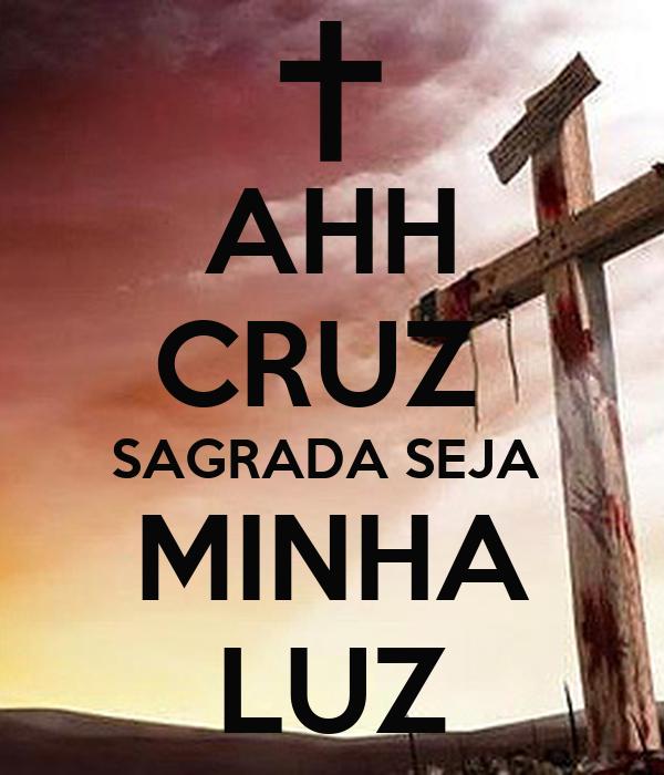 AHH CRUZ  SAGRADA SEJA  MINHA LUZ