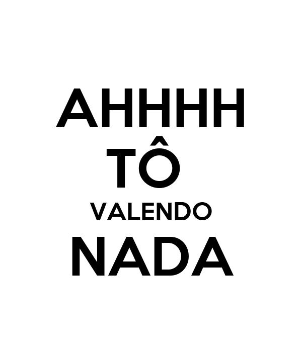 AHHHH TÔ  VALENDO NADA