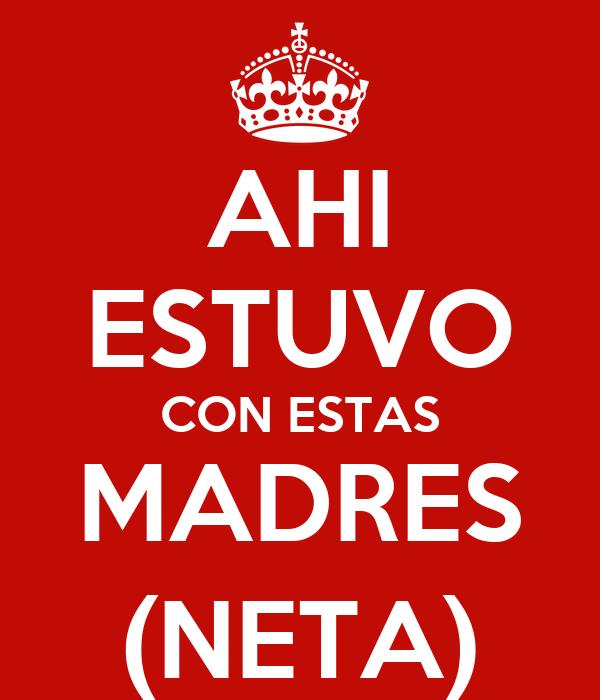 AHI ESTUVO CON ESTAS MADRES (NETA)